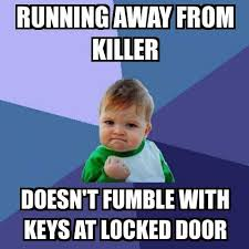 Fumble Meme - success kid running away from killer doesn t fumble with keys at