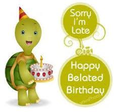 send free i know i u0027m late and slow happy belated birthday card