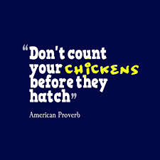 Never Count Your Chicken Before They Hatch Don T Count Your Chickens Before They Hatch Your Nest May