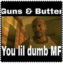 Butter Meme - guns butter you lil dumb mf dumb meme on me me