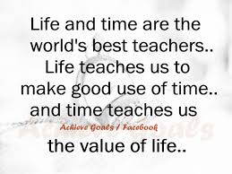 Quotes On Love And Time by Love Life Dreams Life And Time Are The World U0027s Best Teachers