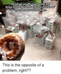 Krispy Kreme Memes - my school recently tried buying 200 krispy kreme donuts due to an