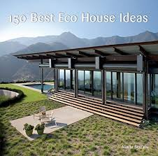 home design ecological ideas 150 best eco house ideas marta serrats 8601405666420 amazon com
