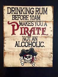 pirate sign drinking rum before 10am makes you a pirate not an