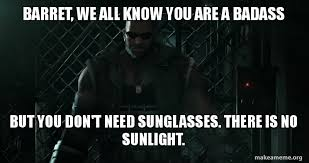 You Re A Badass Meme - barret we all know you are a badass but you don t need sunglasses