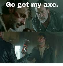 Axe Meme - go get my axe meme on me me