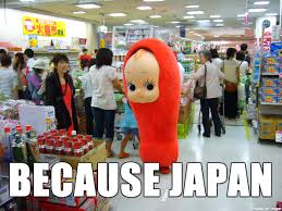 Japan Meme - i present to you the because japan meme have a ball with it