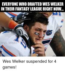 Nfl Fantasy Memes - everyone whodraftedwes welker in their fantasy league right now john