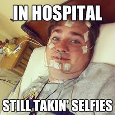 Selfie Meme Funny - in hospital still takin selfies selfie fever quickmeme