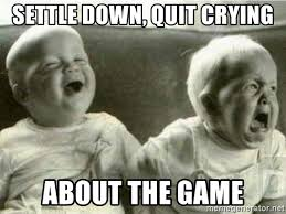 Settle Down Meme - settle down quit crying about the game twin babies meme generator