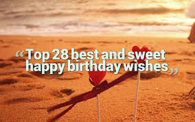 top 28 best and sweet happy birthday wishes quotes