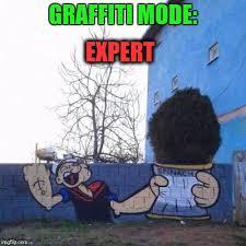 Graffiti Meme - expert graffiti mode meme