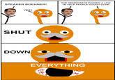 Shut Down Everything Meme - shut down everyting know your meme