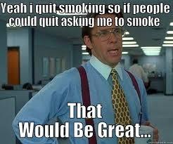 Quit Smoking Meme - i quit smoking quickmeme