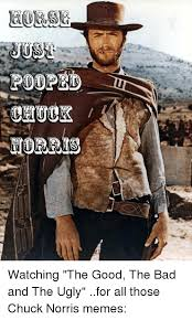 The Good The Bad And The Ugly Meme - watching the good the bad and the ugly for all those chuck norris