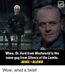 What A Twist Meme - cafe whoa dr ford from westworld is the same guy from silence of