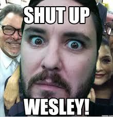 Shut Up Wesley Meme - memes with wesley memes pics 2018