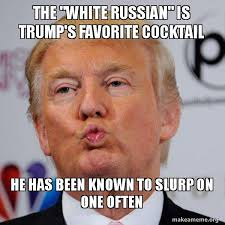 White Russian Meme - the white russian is trump s favorite cocktail he has been known