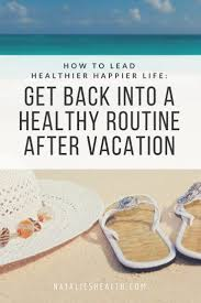 get back into a healthy routine after vacation fit motivation