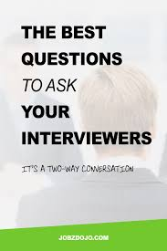 Great Questions To Ask A The Best Questions To Ask Your Interviewers Jobzdojo