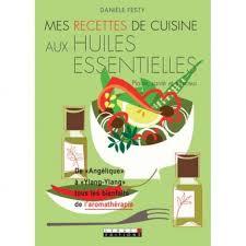 cuisine aux huiles essentielles mes recettes de cuisine aux huiles essentielles èle festy sebio
