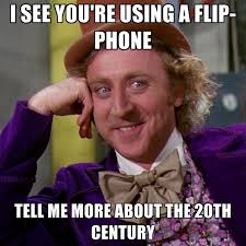 Flip Phone Meme - i see you re using a flip phone tell me more about the 20th