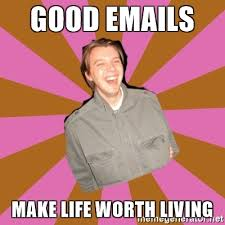 90s Meme - good emails make life worth living ridiculously happy 90s