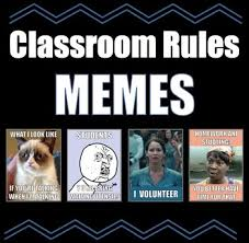Classroom Memes - classroom rules with memes great way to get your student s to