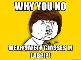 Why You No Meme Generator - why you no wear safety glasses in lab y u no meme generator