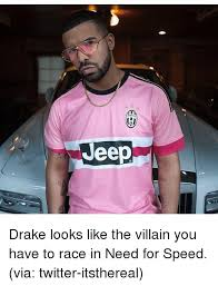 Drake Be Like Meme - uventus jeep m drake looks like the villain you have to race in