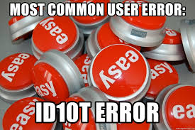 Most Common Memes - most common user error id10t error not easy button meme generator