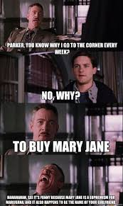 Mary Jane Memes - parker you know why i go to the corner every week no why to