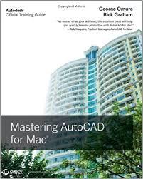 Autocad Home Design For Mac Mastering Autocad For Mac George Omura Rick Graham