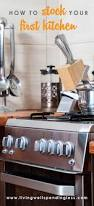 How To Set Up Your Kitchen by How To Stock Your First Kitchen What Every New Homemaker Needs
