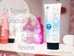 st tropez gradual tan in shower lotion review not the nine to