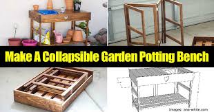 Garden Potting Bench How To Make A Compact Collapsible Garden Potting Bench