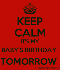 baby s birthday keep calm it s my baby s birthday tomorrow keep calm and posters