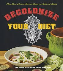 decolonize your diet plant based mexican american recipes for