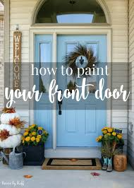 how to paint your house how to paint your front door back to basics blogging series