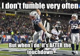 Fumble Meme - i don t fumble very often but when i do it s after the touchdown