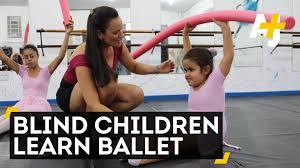 Blind Fitness Blind Children Learn Ballet Youtube