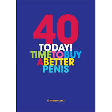 offensive birthday cards 40 today find me a gift