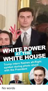 White Power Meme - exclusive white power white house at the trump intern flashes alt