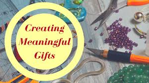 meaningful gifts for creating meaningful gifts for the you