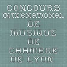 concours musique de chambre concours international de musique de chambre de lyon
