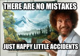 Bob Ross Meme - there are no mistakes just happy little accidents delightful bob