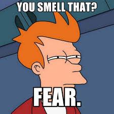 Fear Meme - you smell that fear create meme