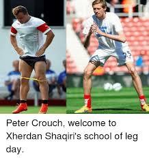 Peter Crouch Meme - peter crouch welcome to xherdan shaqiri s school of leg day school