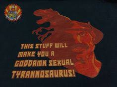 Sexual Tyrannosaurus Meme - this tee will make you a goddamn sexual tyrannosaurus not a