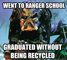 Ranger School Meme - went to ranger school graduated without being recycled predator